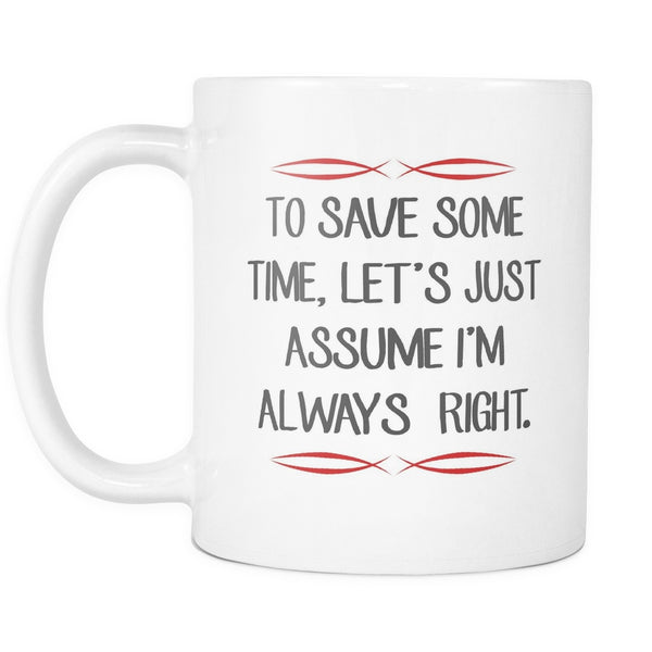 Lets Just Assume I'm Always Right, Drinkware, teelaunch, Viper Coffee