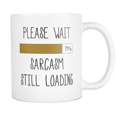 Drinkware - Please Wait... Sarcasm Still Loading