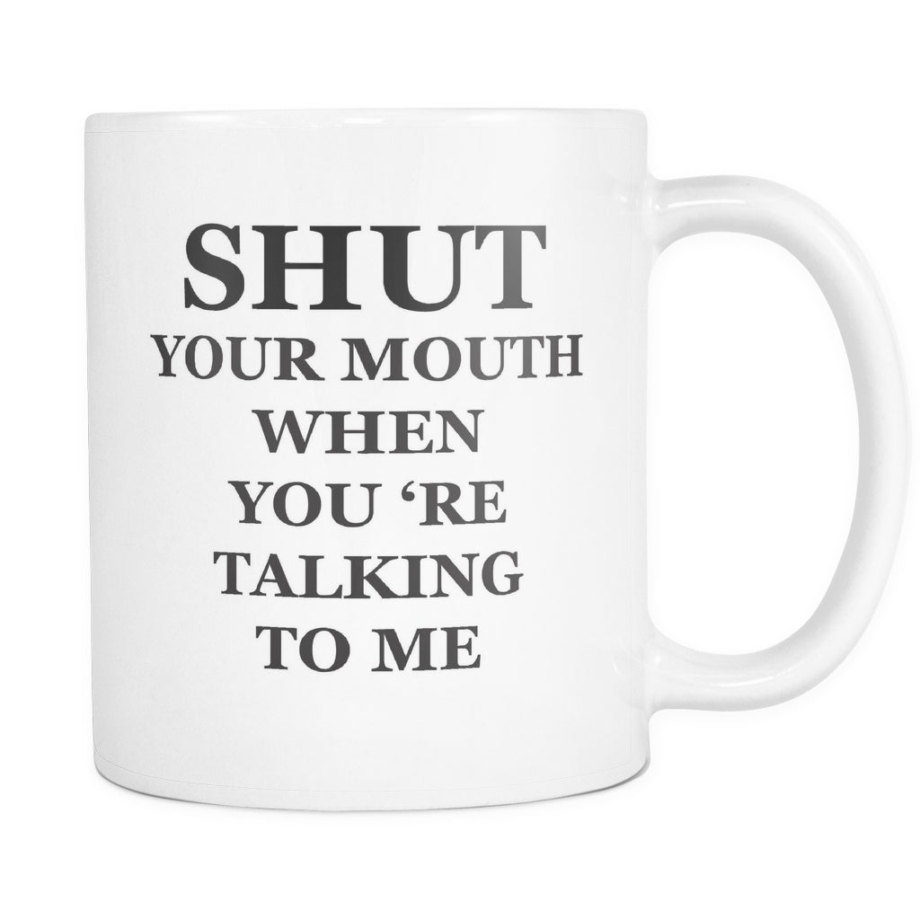 Shut Your Mouth When Your Talking To Me, Drinkware, teelaunch, Viper Coffee
