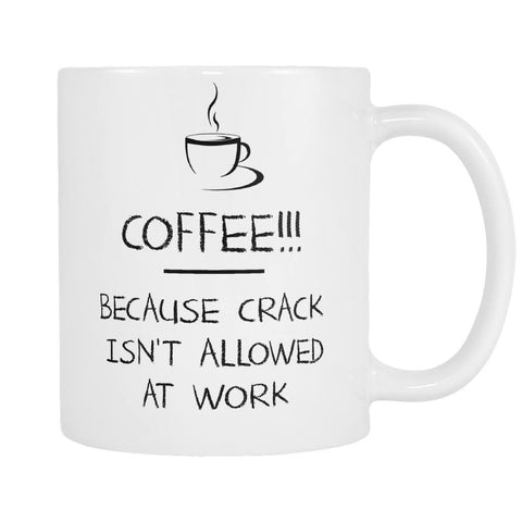 Coffee Because Crack Isn't Allowed At Work - Coffee Mug, Drinkwear, teelaunch, Viper Coffee