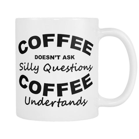 Coffee Doesn't Ask Silly Questions - Coffee Mug, Drinkwear, teelaunch, Viper Coffee