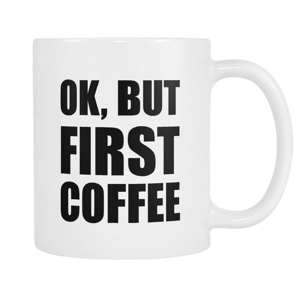Drinkwear - Ok, But First Coffee - Coffee Mug