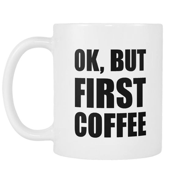 Ok, But First Coffee - Coffee Mug, Drinkwear, teelaunch, Viper Coffee