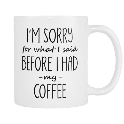 Sorry For What I Said Before I Had My Coffee - Coffee Mug, Drinkwear, teelaunch, Viper Coffee