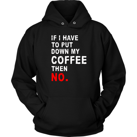 If I Have To Put Down My Coffee Sweatshirt, T-shirt, teelaunch, Viper Coffee
