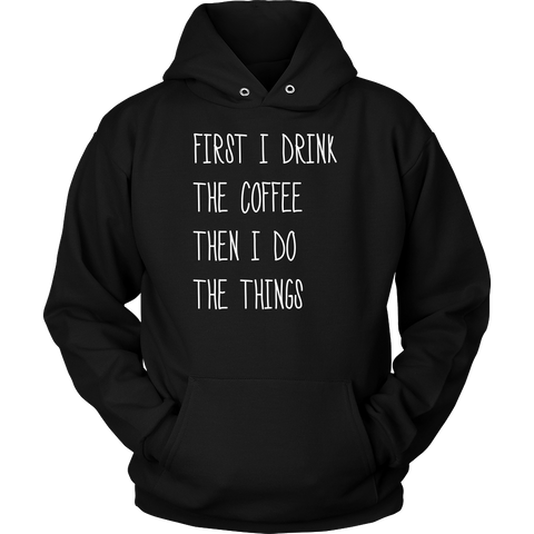 First I Drink The Coffee Then I Do The Things Sweatshirt, T-shirt, teelaunch, Viper Coffee