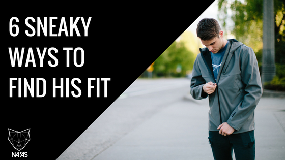 6 Sneaky Ways to Find his Fit