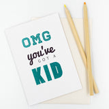 OMG You've Got A Kid - Greeting Card
