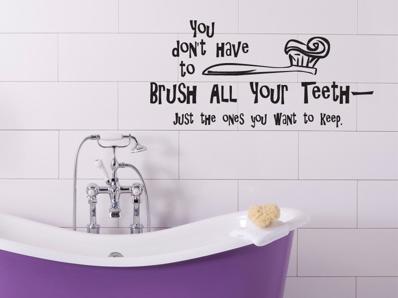 You Don't Have to Brush All Your Teeth Bathroom Decal