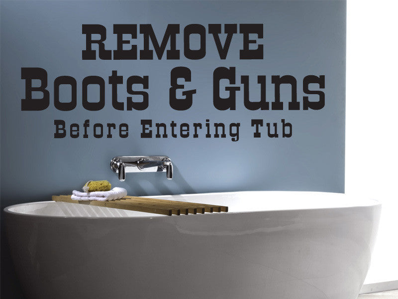 Remove Boots & Guns Before Entering Tub Bathroom Decal