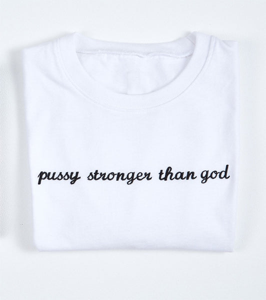 Pussy Stronger Than God Tee