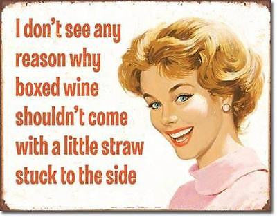 I Dont See Why Boxed Wine Shouldnt Come With Straw Tin Sign Decor Gift USA 16""
