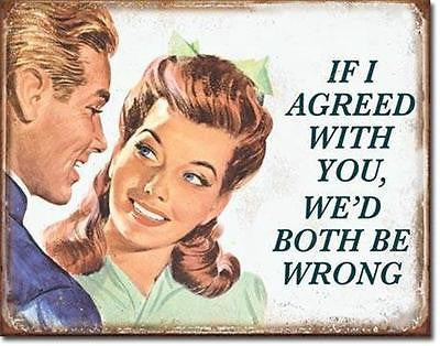 "Funny If I Agree With You We'd Both Be Wrong Tin Sign Wall Decor Gift USA 16""L"