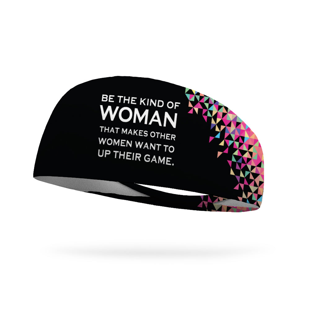 Be the Kind of Woman That Make Other Women Want to Up Their Game Wicking Performance Headband (LIMITED EDITION)