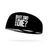 But Did You Die Wicking Performance Headband