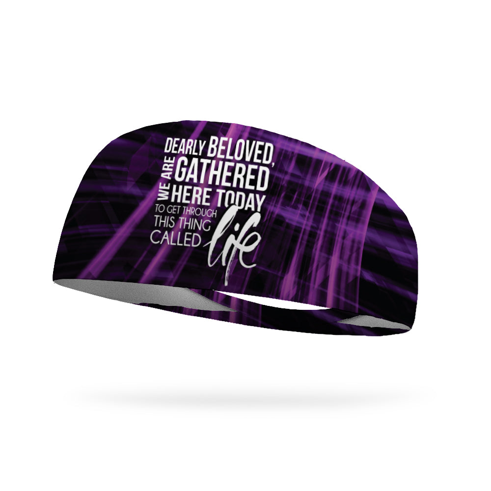 Dearly Beloved We Are Gathered Here to Get Through This Thing Called Life Performance Wicking Headband