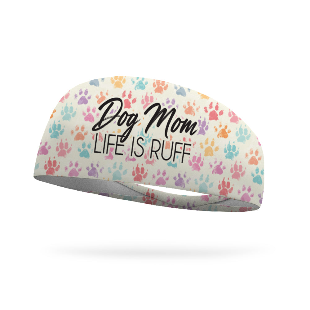 Dog Mom Life is Ruff Performance Wicking Headband