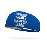 Don't Count the Days Make the Days Count Wicking Performance Headband