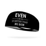 Even a Bad Run Is Better Than No Run Performance Wicking Headband