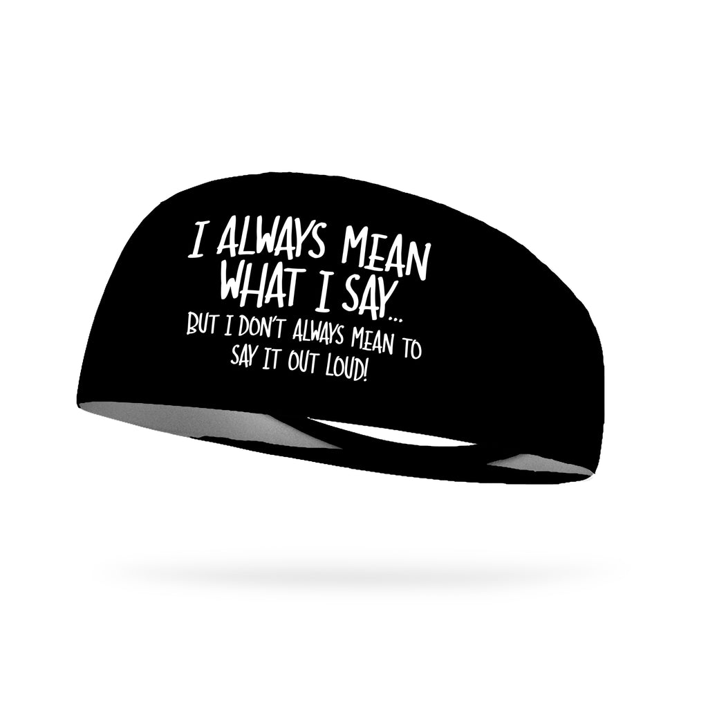 I Always Mean What I Say But I Don't Always Mean To Say It Out Loud Wicking Performance Headband