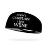 I Don't Complain I Just Wine Wicking Performance Headband