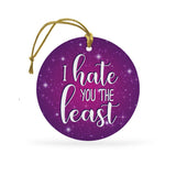 I Hate You The Least Ceramic Holiday Ornament