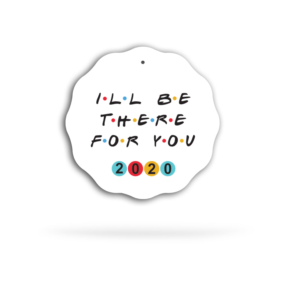 I'll Be There For You 2020 Ceramic Holiday Ornament