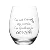 I'm Not Slurring My Words I'm Speaking in Cursive 15 oz. Stemless Wine Glass
