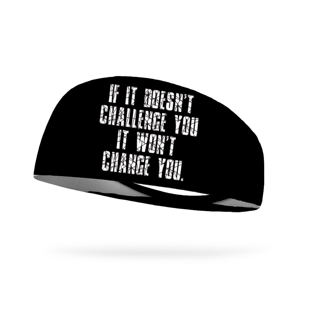 If It Doesn't Challenge You It Won't Change You Wicking Performance Headband