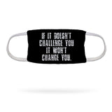 If It Doesn't Challenge You It Won't Change You Face Mask