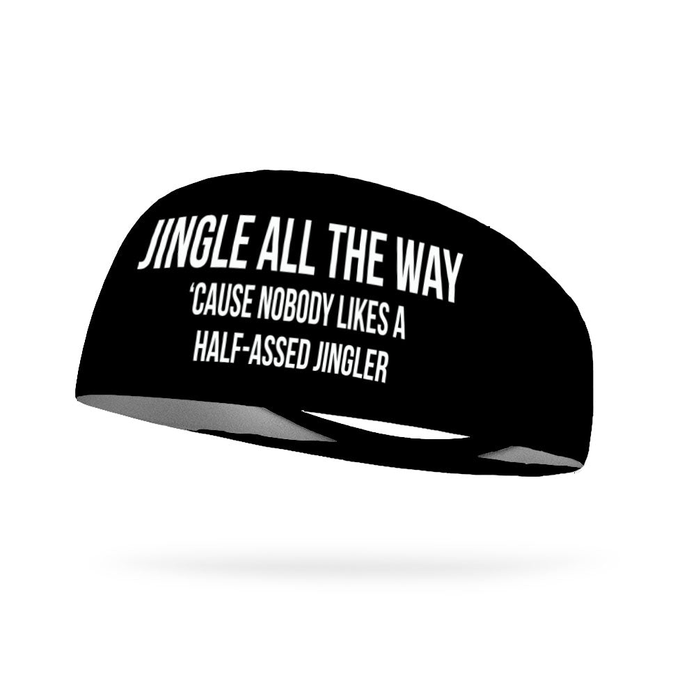 Jingle All the Way 'Cause Nobody Likes a Half-Assed Jingler Wicking Performance Headband