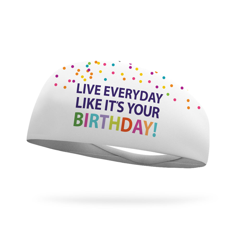 Live Everyday Like It's Your Birthday Wicking Performance Headband