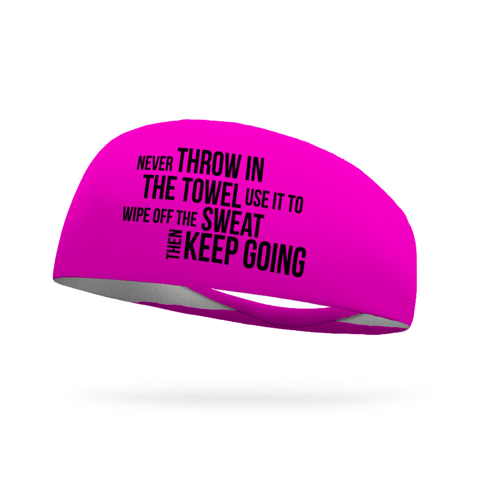 Never Throw In the Towel Use It To Wipe Off the Sweat Then Keep Going Wicking Performance Headband