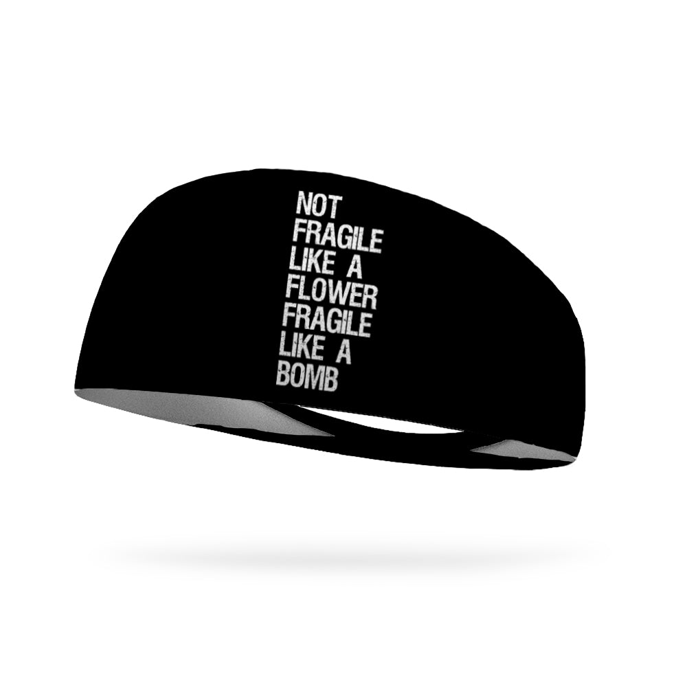 Not Fragile Like a Flower Fragile Like a Bomb Wicking Performance Headband