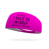 Of Course I Talk to Myself Sometimes I Need Expert Advice Wicking Performance Headband