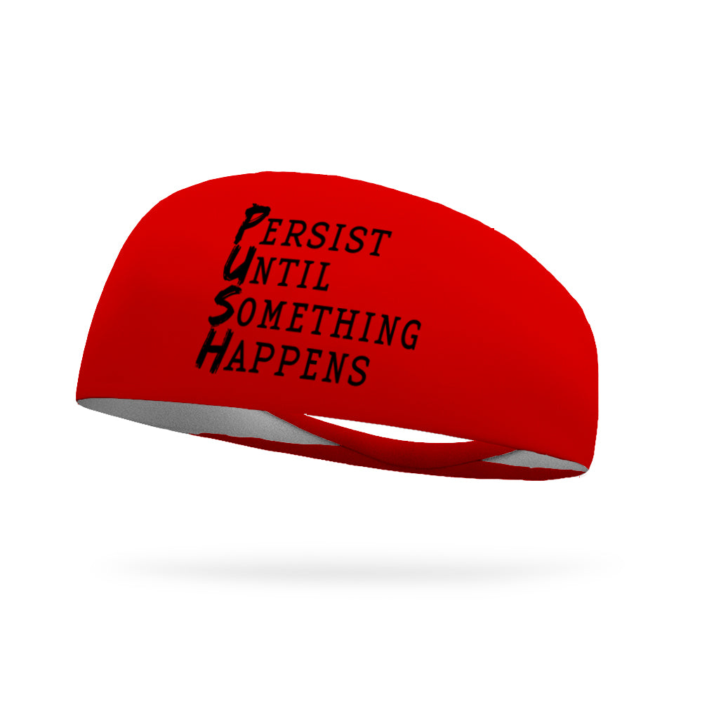 PUSH Persist Until Something Happens Performance Wicking Headband