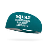 Squat Because Nobody Raps About Little Butts Wicking Headband