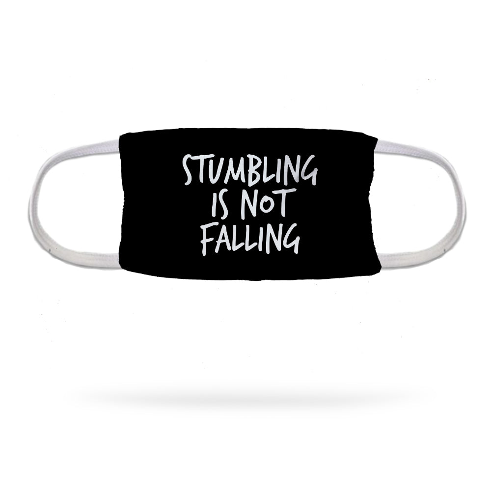 Stumbling Is Not Falling Face Mask