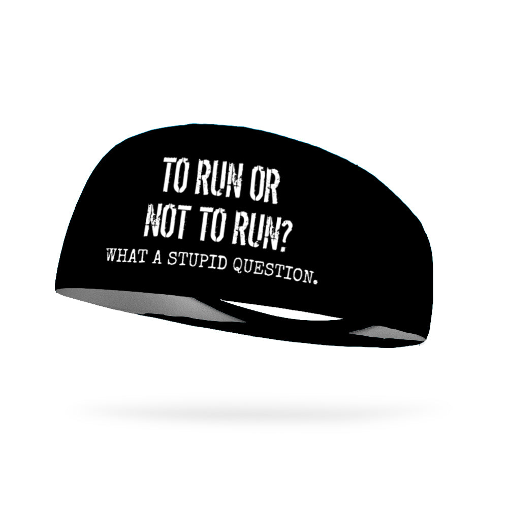 To Run Or Not To Run What A Stupid Question Performance Wicking Headband