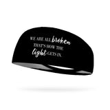We Are All Broken That's How the Light Gets In Wicking Performance Headband