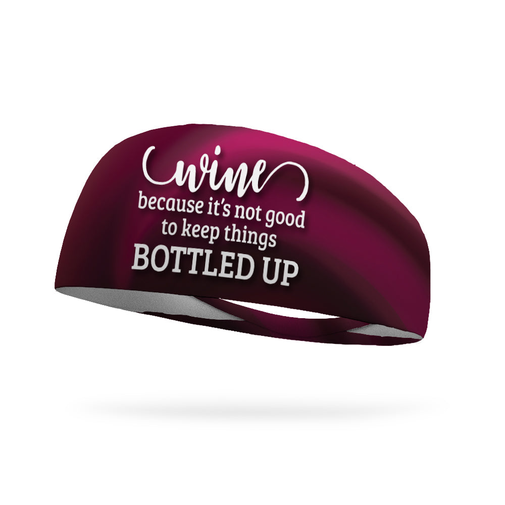 Wine Because It's Not Good to Keep Things Bottled Up Wicking Performance Headband