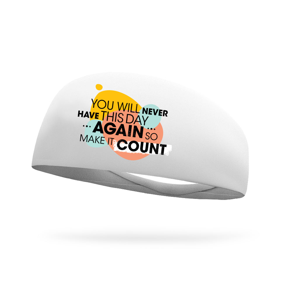 You Will Never Have This Day Again So Make It Count Wicking Headband (Designed by Melissa Glenn)
