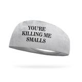 You're Killing Me Smalls Wicking Performance Headband