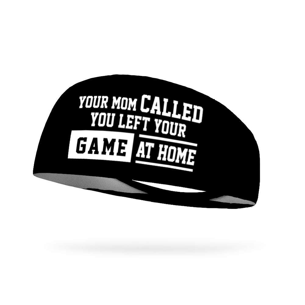 Your Mom Called You Left Your Game At Home Performance Wicking Headband