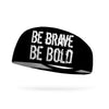 Be Brave Be Bold V2 Wicking Performance Headband
