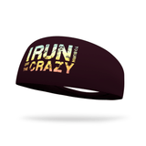 I Run To Burn Off The Crazy Dyed Wicking Headband