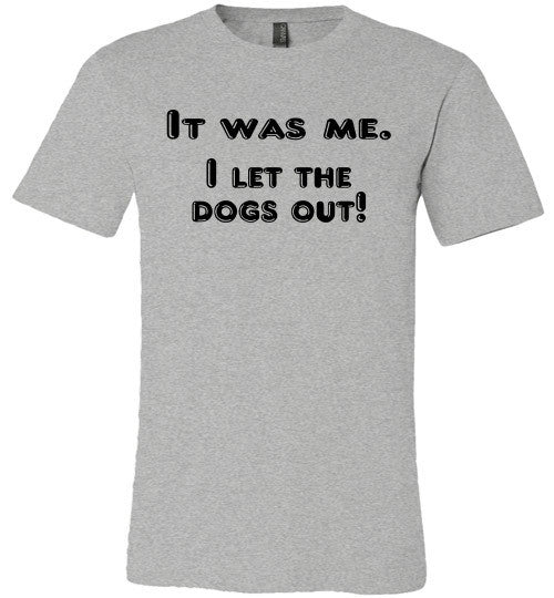 It was me. I let the dogs out! (slightly fitted shape) - Furbabies.love - 2