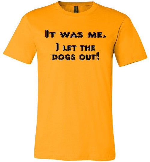 It was me. I let the dogs out! (slightly fitted shape) - Furbabies.love - 3