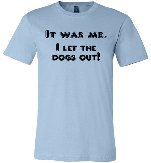 It was me. I let the dogs out! (slightly fitted shape) - Furbabies.love - 4
