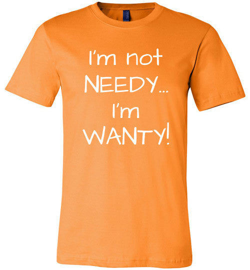 I'm not needy... I'm wanty! - Furbabies.love